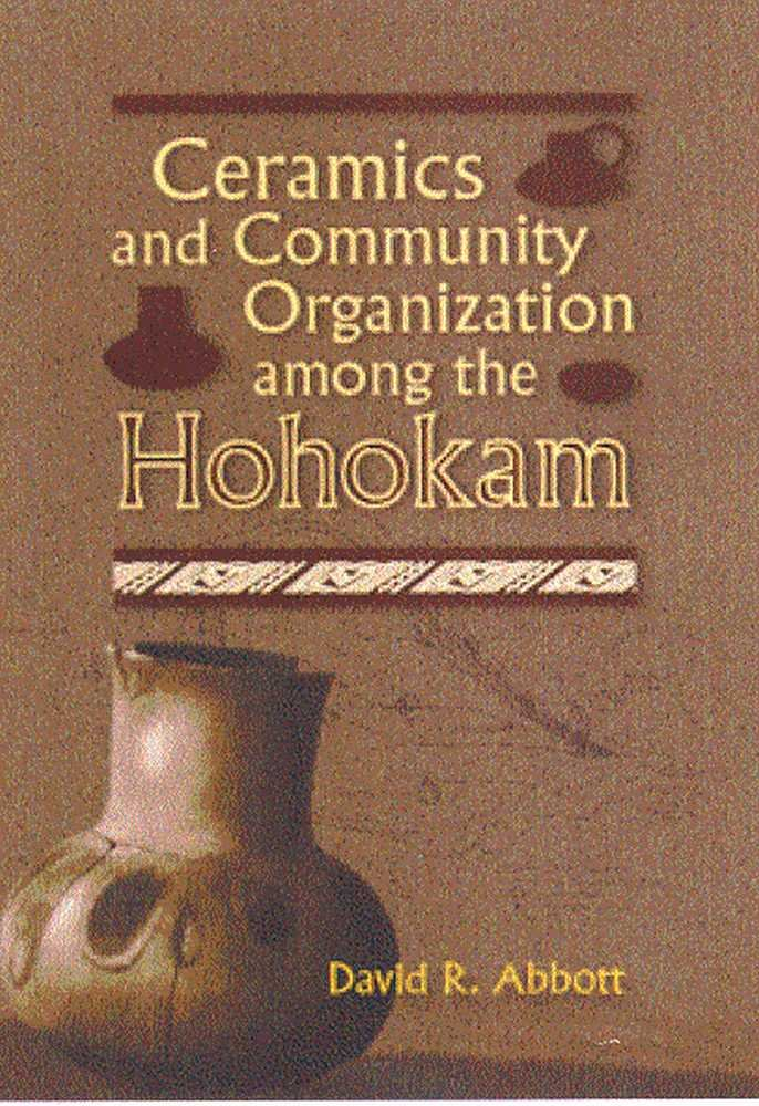 Ceramics and Community Organization among the Hohakam by David Abbott CHS 70